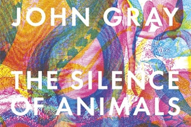 The Silence of Animals: 'barbarism is a disease of civilisation'