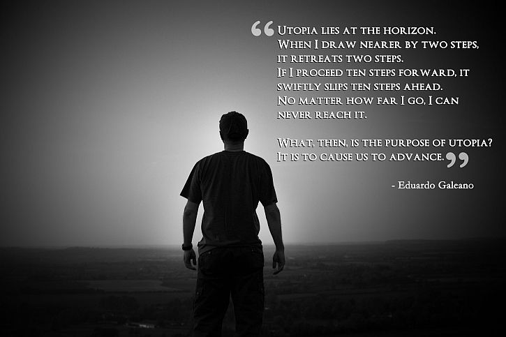 Utopia lies at the horizon Eduardo Galeano