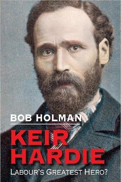 Bob Holman, Keir Hardie: Labour's Greatest Hero?