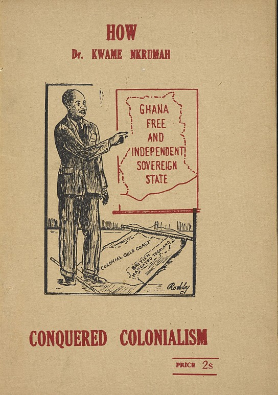 How Dr. Nkrumah conquered colonialism, pamhlet published in Accra, 1954